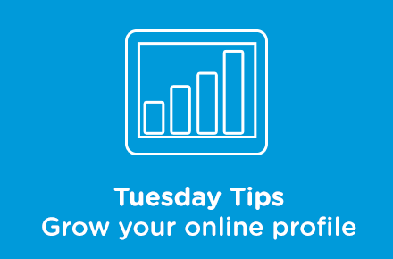 Tuesday tips for growing your online profile