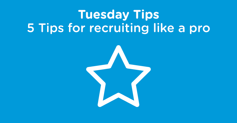 Tuesday Tips: 5 tips for recruiting like a pro